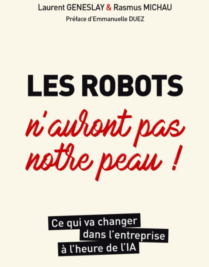 « Les robots n'auront pas notre peau ! Ce qui va changer dans l'entreprise à l'heure de l'IA », de Laurent Geneslay et Rasmus Michau. Dunod, 192 pages, 19,90 euros.