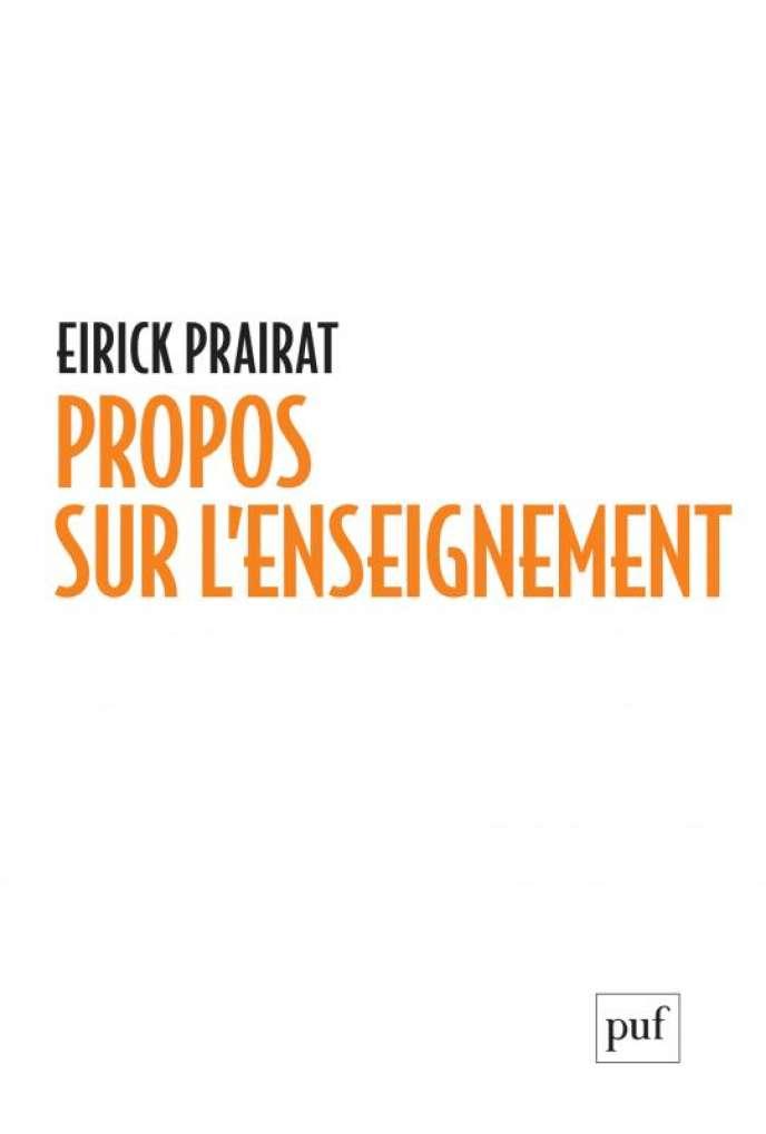 «Propos sur l'enseignement», d'Eirick Prairat, PUF, 384pages, 22 euros.