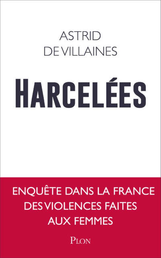 «Harcelées»,d'Astrid de Villaines (Plon, 226 pages, 17 euros).
