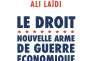 Le droit, nouvelle arme de guerre économique, d'Ali Laïdi, Actes Sud, 336 pages, 22euros.