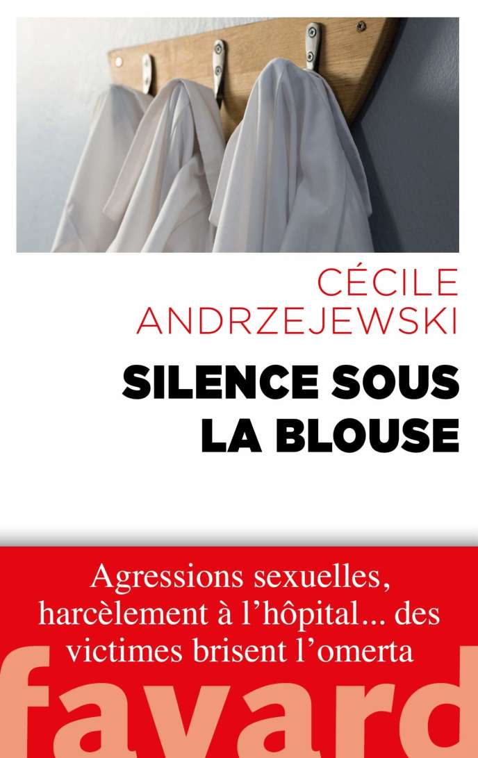 «Silence sous la blouse», de Cécile Andzrejewski, éd. Fayard, 240 pages, 19 euros.
