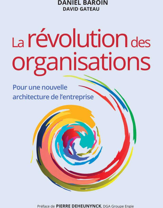 «La révolution des organisations. Pour une nouvelle architecture de l'entreprise», de Daniel Baroin et David Gateau. Pearson, 234 pages, 24,90euros.