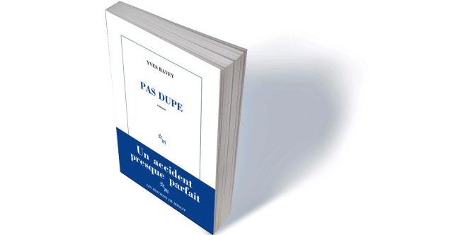 «Pas dupe», d'Yves Ravey, Minuit, 144 p., 14,50€.