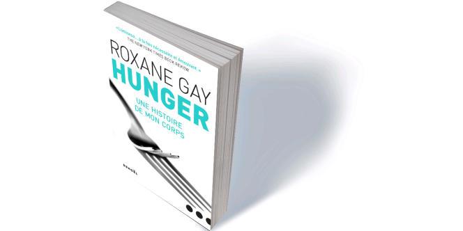 «Hunger. Une histoire de mon corps» (Hunger. A Memoir of (My) Body), de Roxane Gay, traduit de l'anglais (Etats-Unis) par Santiago Artozqui, Denoël, 324 p., 20,90€.