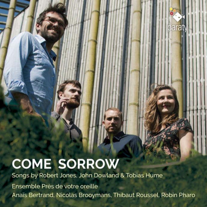 Pochette de l'album« Come Sorrow», œuvres deRobert Jones, John Dowland et Tobias Hume par l'ensemble Près de votre oreille.