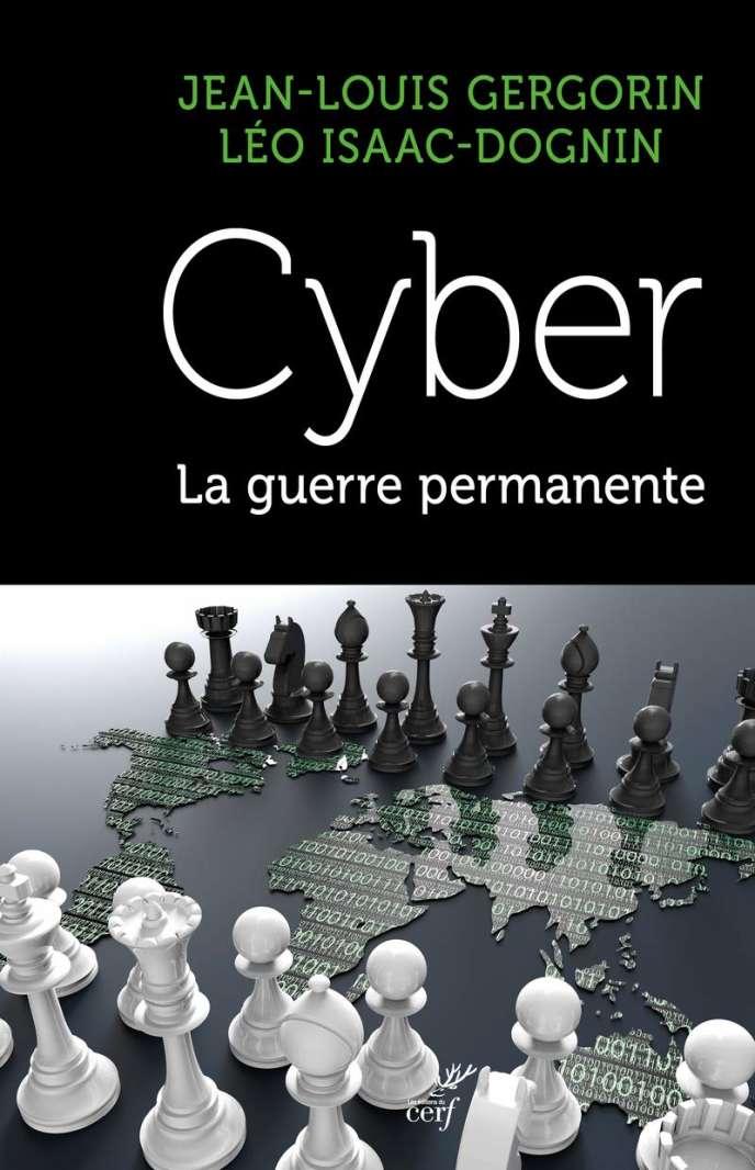 «Cyber. La guerre permanente», de Jean-Louis Gergorin, Léo Isaac-Dognin, Editions du Cerf, 320 pages, 21euros.