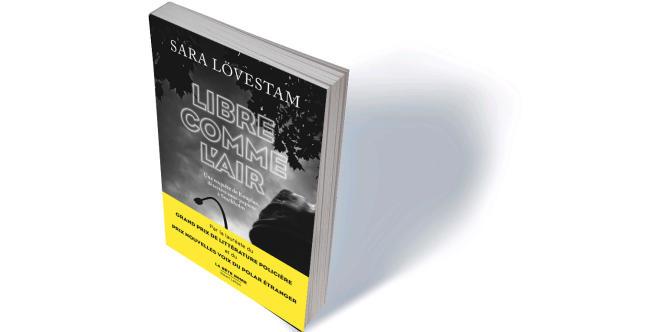 «Libre comme l'air» (Luften är fri), de Sara Lövestam, traduit du suédois par Esther Sermage, Robert Laffont, «La bête noire», 360 p., 18,90€.