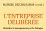 «L'entreprise délibérée. Refonder le management par le dialogue», coordonné par Mathieu Detchessahar. Editions Nouvelle Cité, 290 pages, 19 euros.