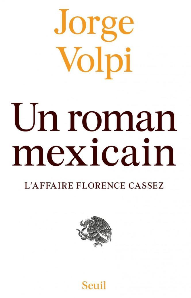 «Un roman mexicain. L'affaire Florence Cassez», de Jorge Volpi, traduit de l'espagnol (Mexique) par Gabriel Iaculli, Seuil, 384 p., 22€.