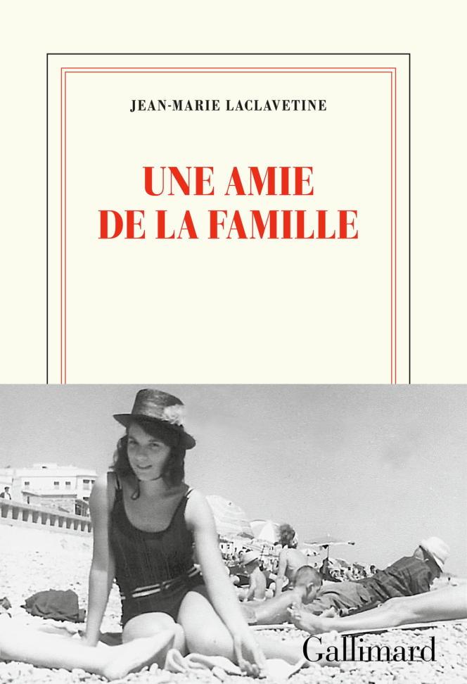 «Une amie de la famille», de Jean-Marie Laclavetine, Gallimard, 192 p., 18€.