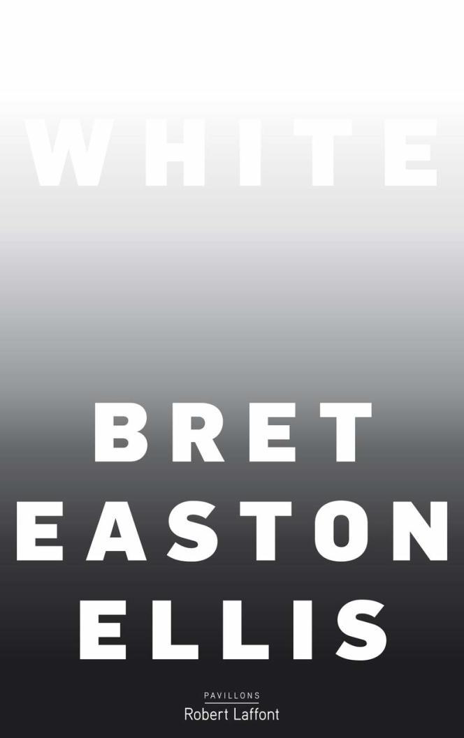 «White», de Bret Easton Ellis, traduit de l'anglais (Etats-Unis) par Pierre Guglielmina, Robert Laffont, «Pavillons», 312p., 21,50€.