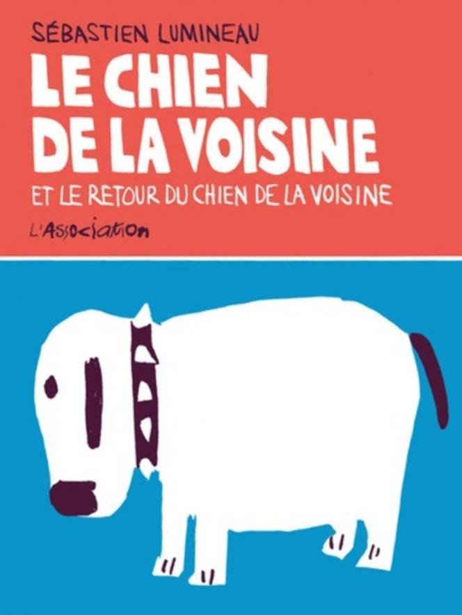 «Le Chien de la voisine et le retour du chien de la voisine», de Sébastien Lumineau, L'Association, 120 p., 15€.