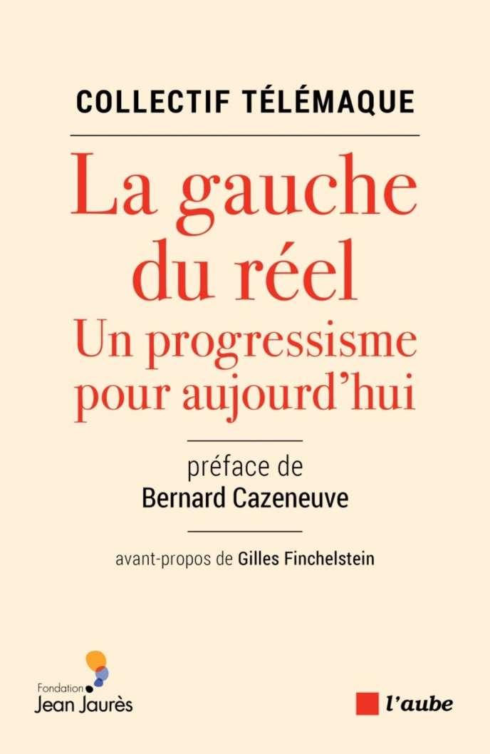 «La Gauche du réel. Un progressisme pour aujourd'hui», collectif Télémaque, Nouvelles éditions de l'Aube, 256 p., 23euros.