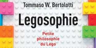 « Legosophie, petite philosophie du Lego », de Tommaso W. Bertolotti, PUF, 116 pages.