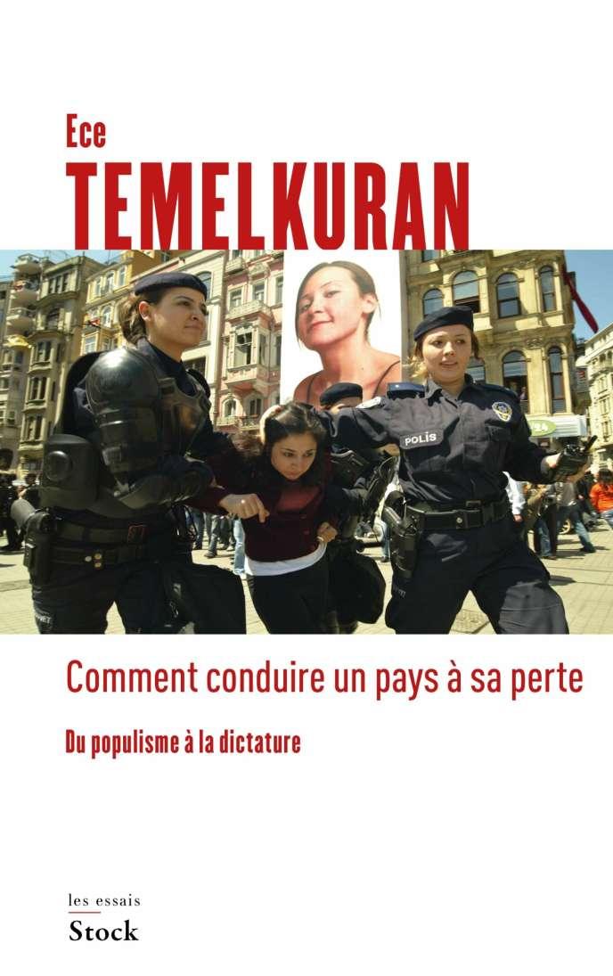 «Comment conduire un pays à sa perte. Du populisme à la dictature», d'Ece Temelkuran. Stock, 224pages, 21,50euros.
