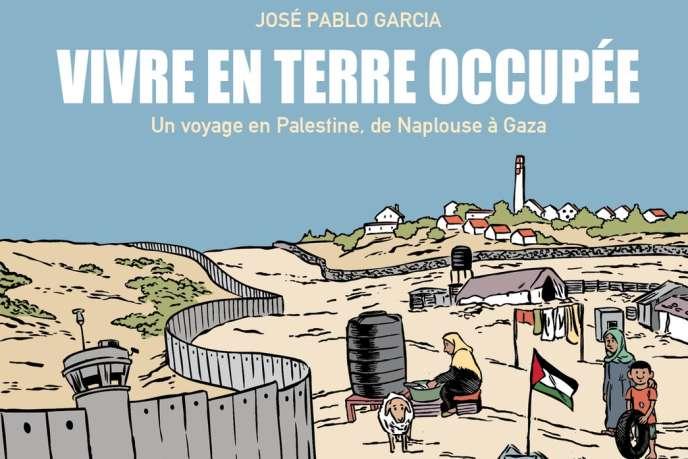 Un livre très synthétique sur Israël et la Palestine: « Vivre en terre occupée» (La Boîte à bulles, 2018, 88pages,15euros), de José Pablo Garcia (détail).