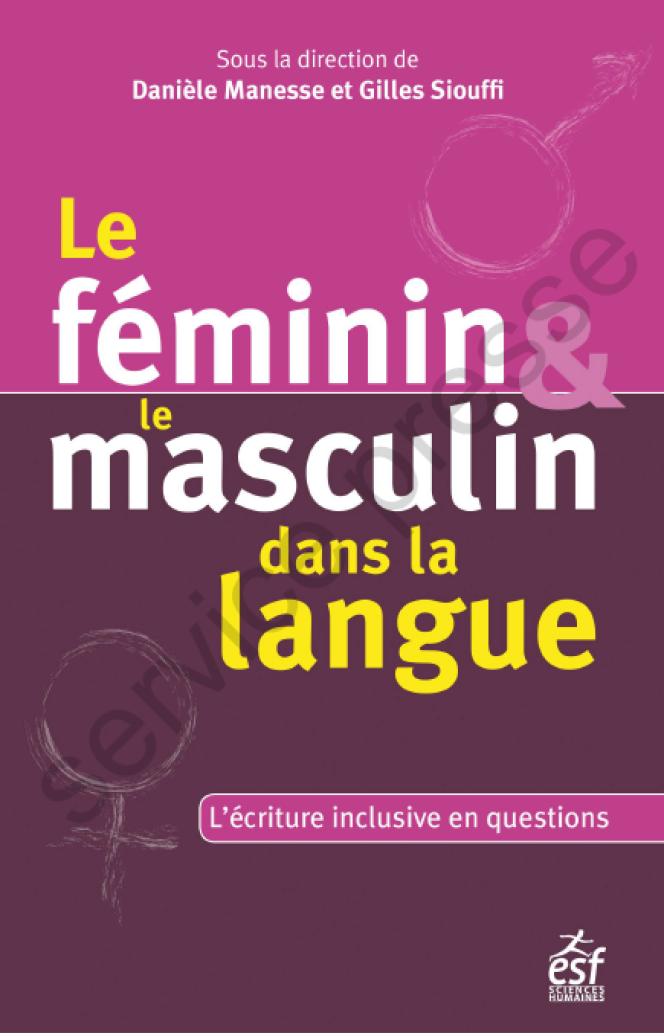 «Le Féminin & le masculin dans la langue: l'écriture inclusive en questions», sous la direction de Danièle Manesse et Gilles Siouffi, ESF Editeur.