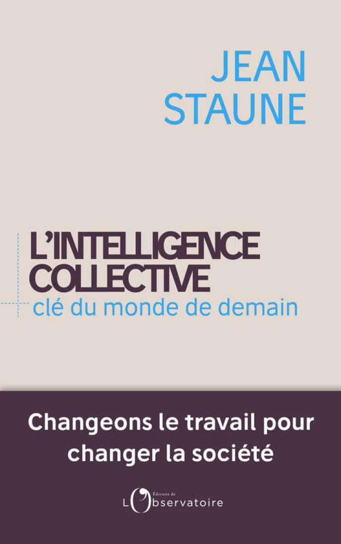 «L'intelligence collective - clé du monde de demain. Changeons le travail pour changer la société», de Jean Staune. Editions de L'Observatoire, 320 pages, 21 euros.