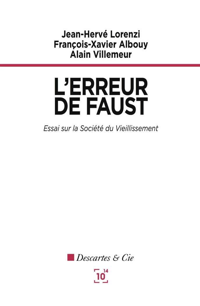 «L'Erreur de Faust: essai sur la société du vieillissement», de Jean-Hervé Lorenzi, François-Xavier Albouy et Alain Villemeur, Descartes &Cie, 180 pages, 18euros.