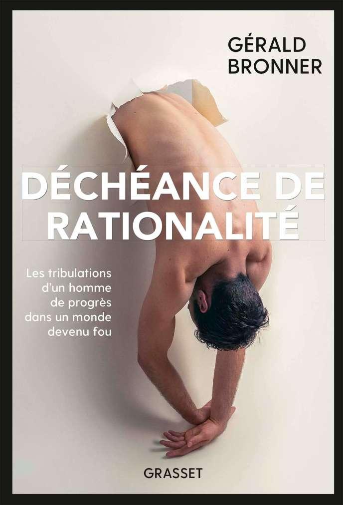 «Déchéance de rationalité», de Gérald Bronner, Grasset, 272 pages, 20euros.
