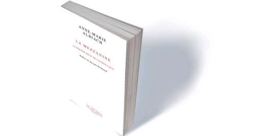« La Mezzanine. Le dernier récit de Catarina Quia », d'Anne-Marie Albiach, Seuil, « La librairie du XXIe siècle », 274 p., 22 €.
