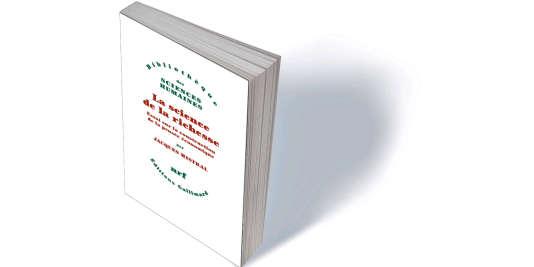 « La Science de la richesse. Essai sur la construction de la pensée économique », de Jacques Mistral, Gallimard, « Bibliothèque des sciences humaines », 478 p., 24,50 €.