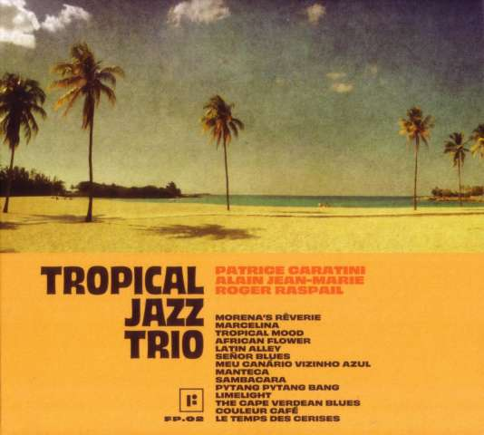 Pochette de l'album« Tropical Jazz Trio», dePatrice Caratini, Alain Jean-Marie et Roger Raspail.