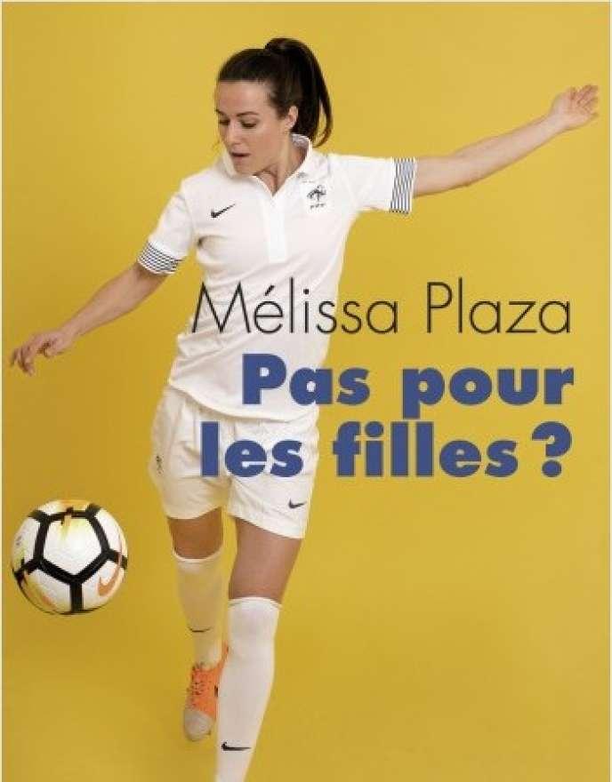 «Pas pour les filles?», de Mélissa Plaza, Robert Laffont, 252 pages, 20euros