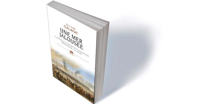 «Une mer jalousée. Contribution à l'histoire de la souveraineté» (Méditerranée, XVIIesiècle), de Guillaume Calafat, Seuil, «L'univers historique», 456 p., 25€.