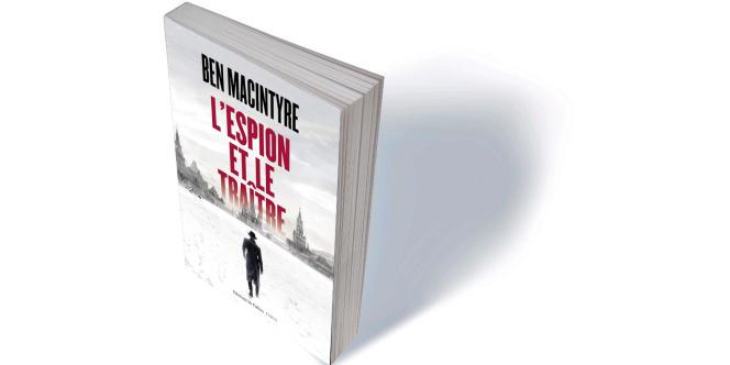 «L'Espion et le Traître» (The Spy and the Traitor. The Greatest Espionage Story of the Cold War), de Ben Macintyre, traduit de l'anglais par Henri Bernard, De Fallois, 408 p., 23,40€.