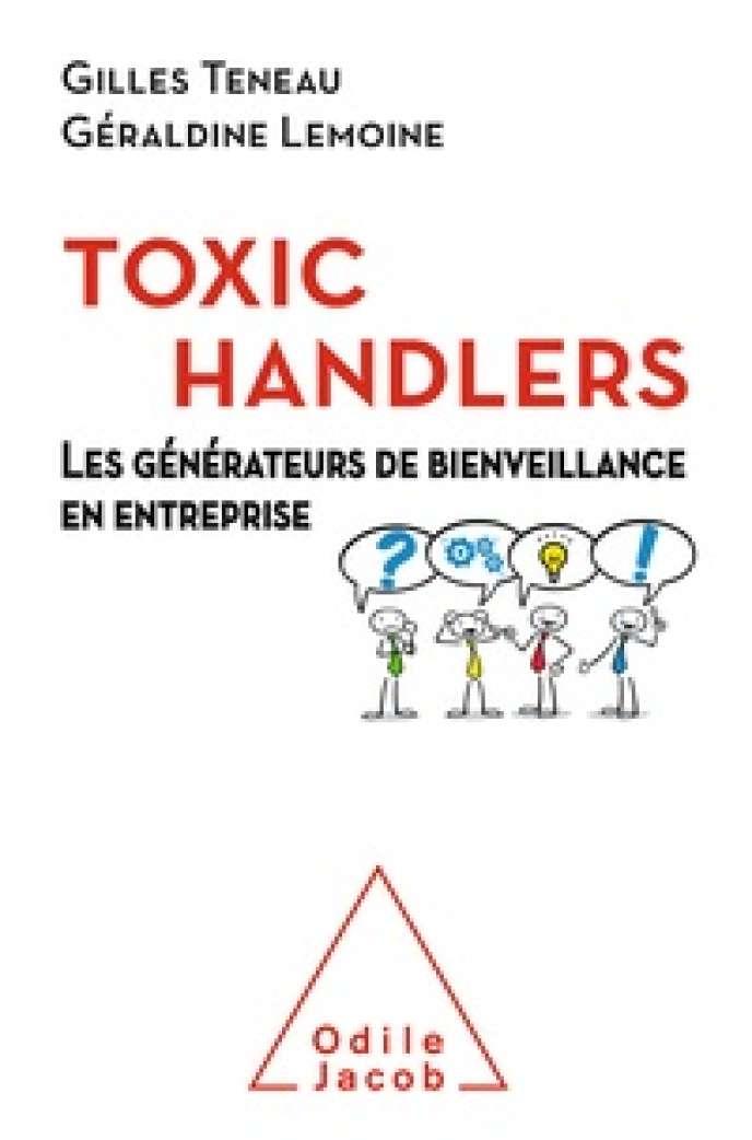 « Toxic Handlers. Les générateurs de bienveillance en entreprise », de Gilles Teneau et Géraldine Lemoine (Odile Jacob, 224 pages, 23,90 euros).