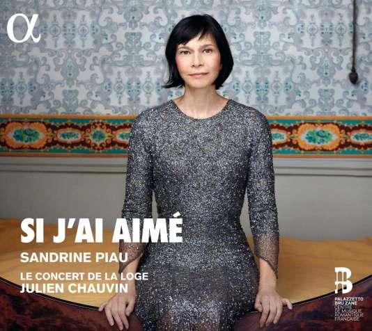 Pochette de l'album« Si j'ai aimé», par Sandrine Piau (soprano), Le Concert de la loge, Julien Chauvin (violon et direction).