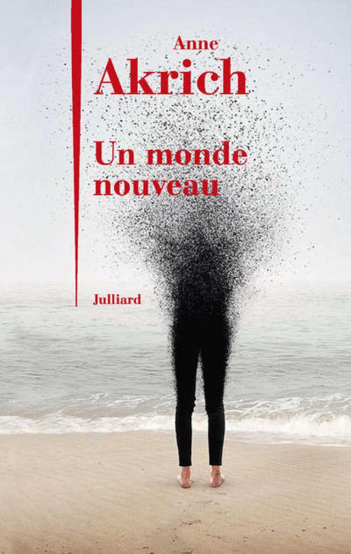 Un monde nouveau, Anne Akrich , Julliard, 166 pages, 18 euros