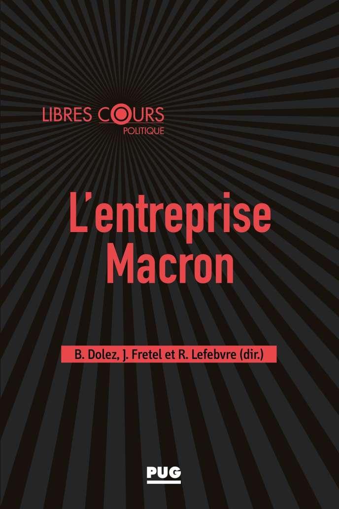 «L'Entreprise Macron», Collectif sous la direction de Bernard Dolez, Julien Fretel et Rémi Lefebvre, Presses universitaires de Grenoble, 24euros