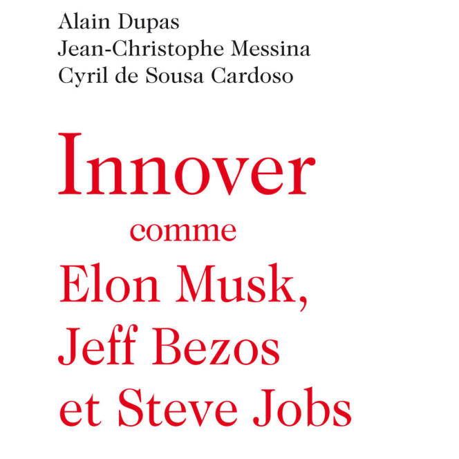 « Innover comme Elon Musk, Jeff Bezos et Steve Jobs », d'Alain Dupas, Jean-Christophe Messina et Cyril De Sousa Cardoso. Odile Jacob, 176 pages, 17,90 euros.