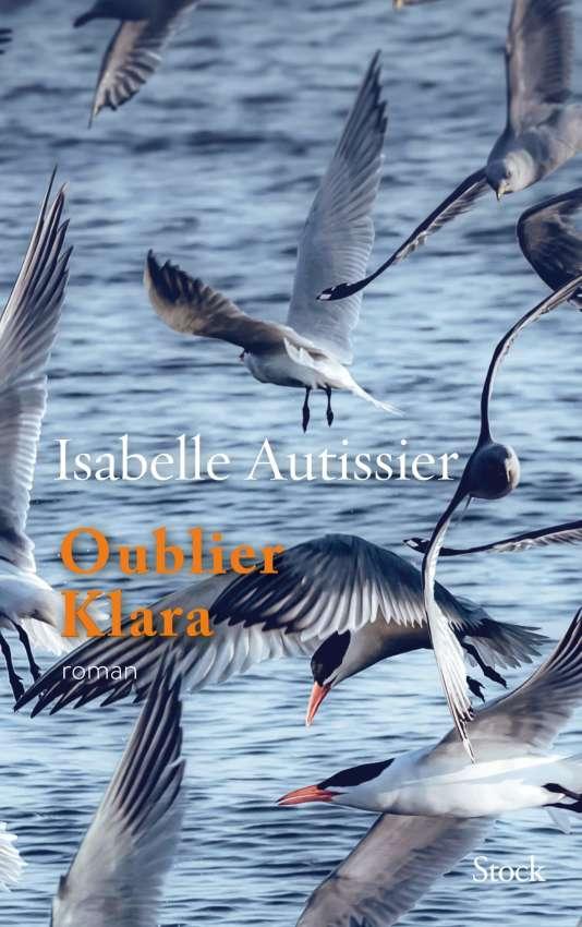 «Oublier Klara», d'Isabelle Autissier, Editions Stock, 322 p., 20€.