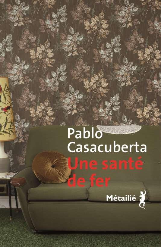 «Une santé de fer», de Pablo Casacuberta, traduit de l'espagnol (Uruguay) par François Gaudry, Éditions Métailié, 208 p., 18€.