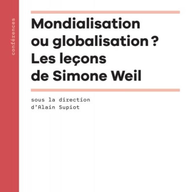 Mondialisation ou globalisation? Les leçons de Simone Weil, sous la direction d'Alain Supiot, éditions du Collège de France, 240 pages, 22 euros.
