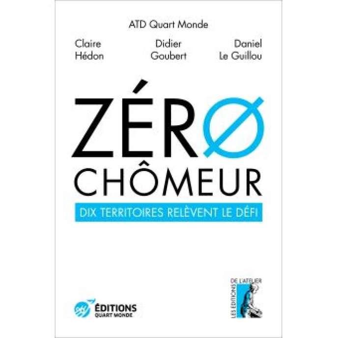 Zéro chômeur, dix territoires relèvent le défi, Les éditions de l'Atelier, 320 pages, 16euros