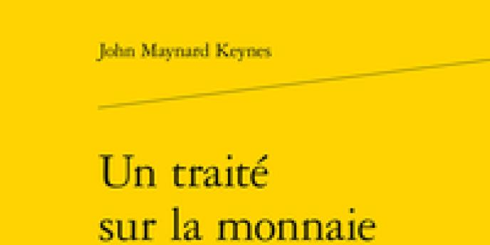 «Un traité sur la monnaie», de John Maynard Keynes, Classiques Garnier, 2019, publié le 10 juillet, 970 pages, 67 euros.