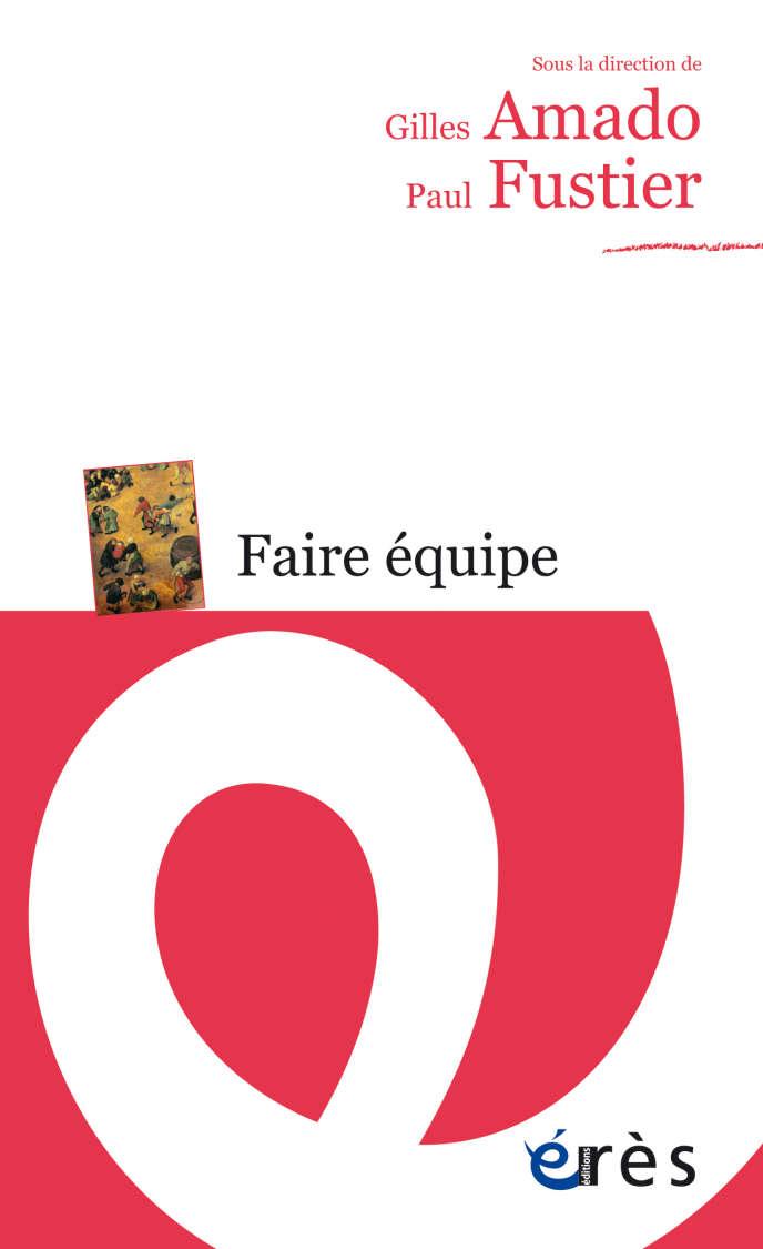 « Faire équipe », de Gilles Amado et Paul Fustier. Erès, 336 pages, 16 euros.
