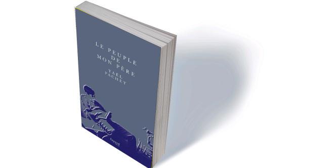 «Le Peuple de mon père», de Yaël Pachet, Fayard, 270 p., 18€.