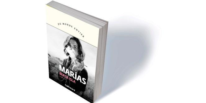 «Berta Isla», de Javier Marias, traduit de l'espagnol par Marie-Odile Fortier-Masek, Gallimard «Du monde entier», 592 p., 23€.