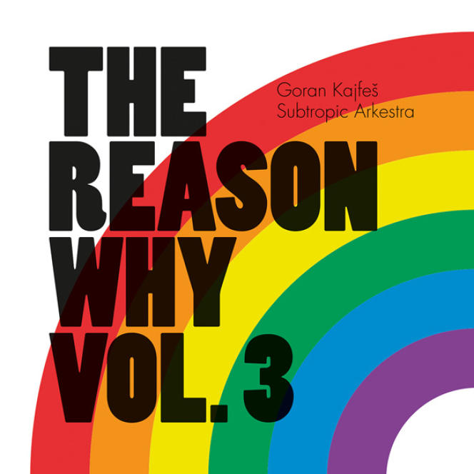 Pochette de l'album « The Reason Why vol. 3 », du Goran Kajfes Subtropic Arkestra.
