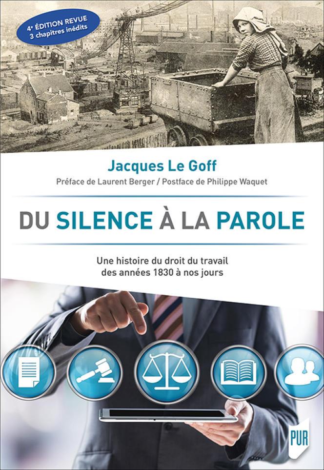 « Du silence à la parole. Une histoire du droit du travail de 1830 à nos jours », de Jacques Le Goff, PUR, 684 pages, 35 euros.