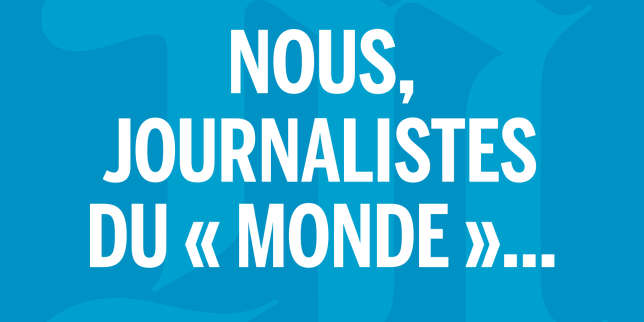 """« We, """"Le Monde"""" journalists...»"""