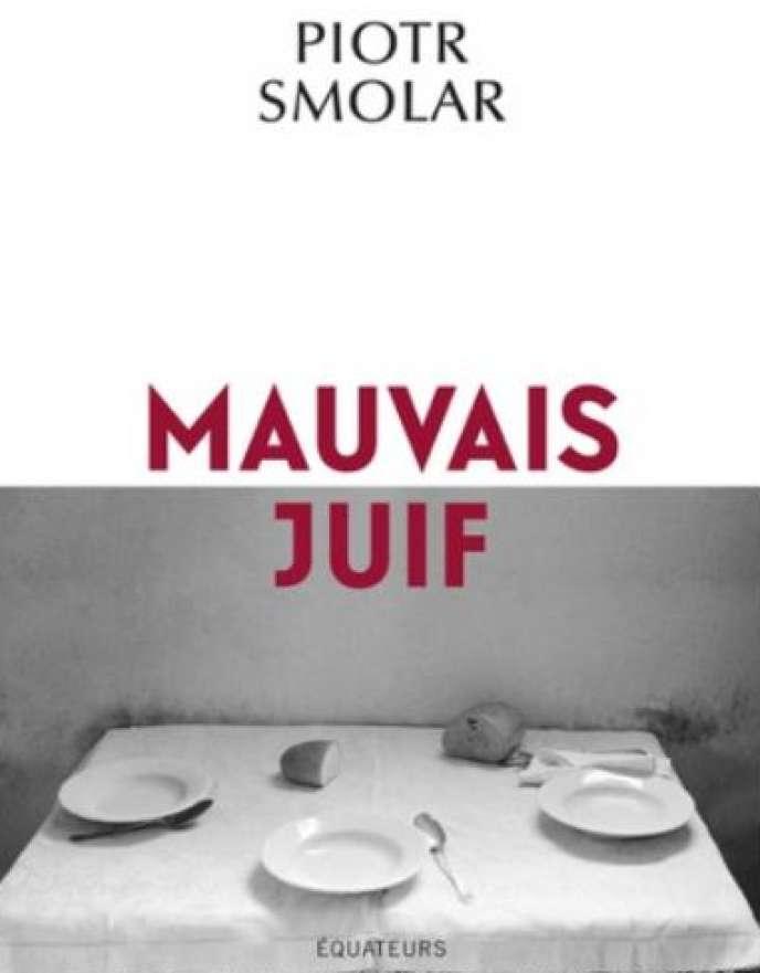 «Mauvais Juif», de Piotr Smolar, éditions des Equateurs, 208 pages, 18euros