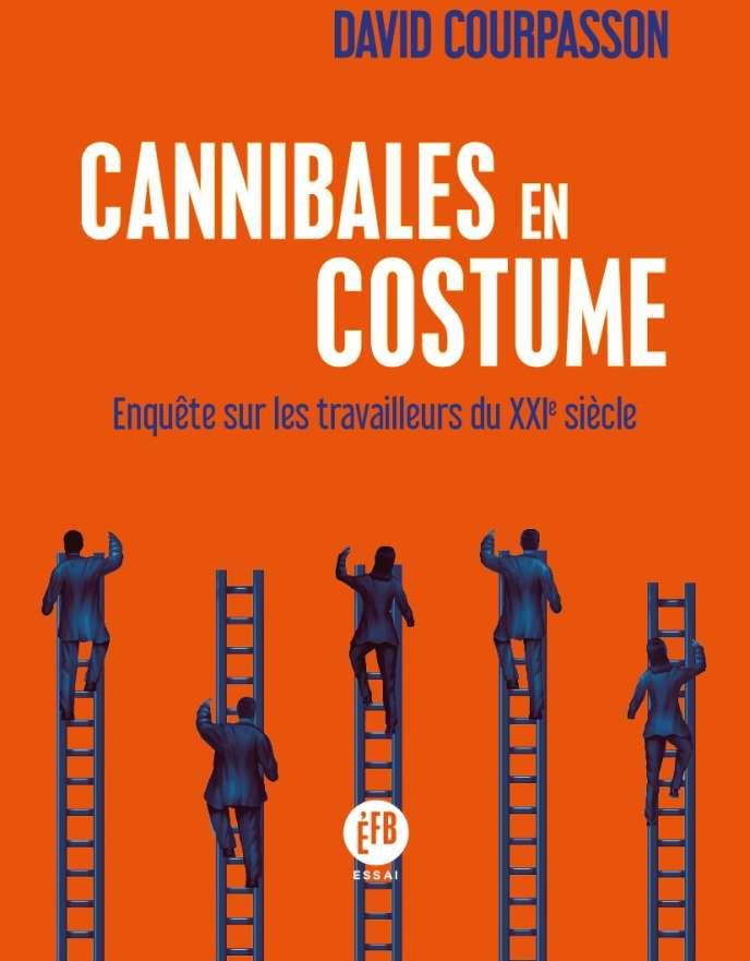 « Cannibales en costume. Enquête sur les travailleurs du XXIe siècle », de David Courpasson. François Bourin, 248 pages, 20 euros.