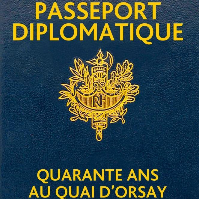 « Passeport diplomatique. Quarante ans au Quai d'Orsay », de Gérard Araud, Grasset 384pages, 22 euros.