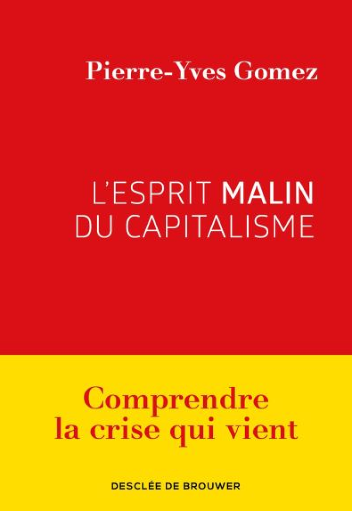 « L'Esprit malin du capitalisme », de Pierre-Yves Gomez. Editions Desclée de Brouwer, 200 pages, 17,90 euros.